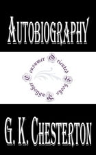 Autobiography of G. K. Chesterton by G. K. Chesterton
