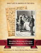 Bleeding, Blistering, and Purging: Health and Medicine in the 1800s by Matthew Strange