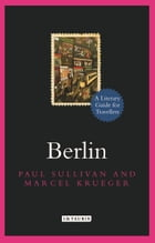 Berlin: A Literary Guide for Travellers by Paul Sullivan