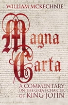 Magna Carta: A Commentary on the Great Charter of King John by William Sharp McKechnie