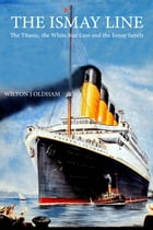 The Ismay Line: The Titanic, the White Star Line and the Ismay family by Wilton J. Oldham