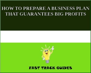 HOW TO PREPARE A BUSINESS PLAN THAT GUARANTEES BIG PROFITS by Alexey