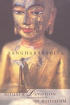 Ritual and Devotion in Buddhism: An Introduction by Sangharakshita