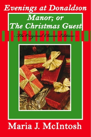 Evenings at Donaldson Manor; Or The Christmas Guest - The Original Classic Edition by J McIntosh