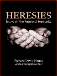 Heresies: Essays on the Future of Humanity