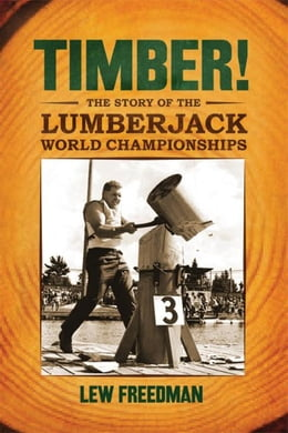 Book Timber!: The Story of the Lumberjack World Championships by Freedman, Lew