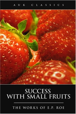 Book Success with Small Fruits by Edward Payson Roe