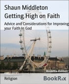 Getting High on Faith: Advice and Considerations for Improving your Faith In God by Shaun Middleton