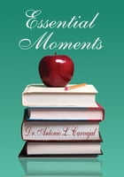 Essential Moments by Dr. Antonio L. Carvajal