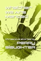 Whether We Are Mended: Three Love Stories by Perry Slaughter