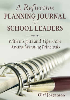 A Reflective Planning Journal for School Leaders With Insights and Tips From Award-Winning Principals