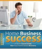 Home Business Success by Anonymous