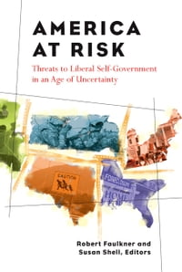 America at Risk: Threats to Liberal Self-Government in an Age of Uncertainty