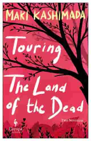 Touring the Land of the Dead (and Ninety-Nine Kisses) by Maki Kashimada