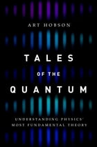 Tales of the Quantum: Understanding Physics' Most Fundamental Theory by Art Hobson