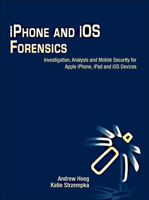 iPhone and iOS Forensics Investigation,  Analysis and Mobile Security for Apple iPhone,  iPad and iOS Devices