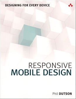 Book Responsive Mobile Design: Designing for Every Device by Phil Dutson