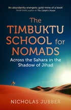 The Timbuktu School for Nomads: Across the Sahara in the Shadow of Jihad