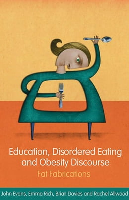 Book Education, Disordered Eating and Obesity Discourse: Fat Fabrications by Evans, John