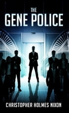 The Gene Police by Christopher Holmes Nixon