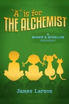 """A"" Is for the Alchemist: A Winnie and Winslow Adventure"