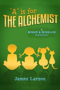 """""""A"""" Is for the Alchemist: A Winnie and Winslow Adventure"""