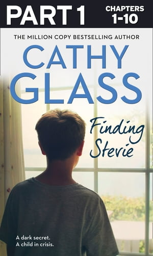 Finding Stevie: Part 1 of 3: A dark secret. A child in crisis. by Cathy Glass