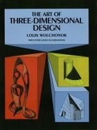 The Art of Three-Dimensional Design by Louis Wolchonok