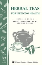 Herbal Teas for Lifelong Health: Storey's Country Wisdom Bulletin A-220 by Kathleen Brown