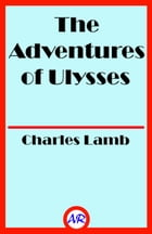 The Adventures of Ulysses (Illustrated) by Charles Lamb