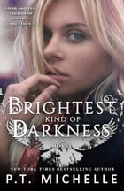 Brightest Kind of Darkness (Book 1) by P.T. Michelle
