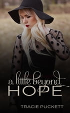 A Little Beyond Hope by Tracie Puckett