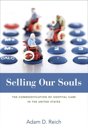 Selling Our Souls The Commodification of Hospital Care in the United States