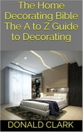 The Home Decorating Bible: The A to Z Guide to Decorating