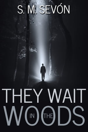 They Wait in the Woods by S. M. Sevón