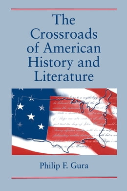 Book The Crossroads of American History and Literature by Philip  F. Gura