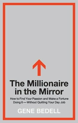 Book The Millionaire in the Mirror: How to Find Your Passion and Make a Fortune Doing It--Without… by Gene Bedell