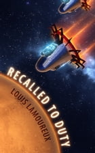 Recalled To Duty by Louis Lamoureux