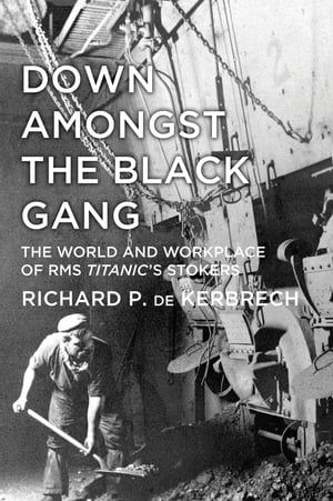 Down Amongst the Black Gang The World and Workplace of RMS Titanic's Stokers