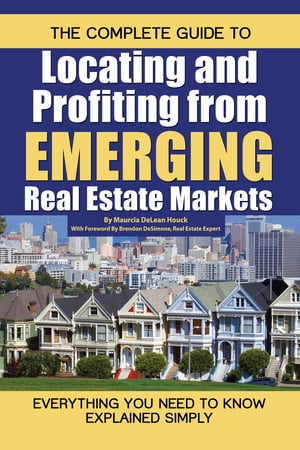 The Complete Guide to Locating and Profiting from Emerging Real Estate Markets by Maurcia DeLean Houck