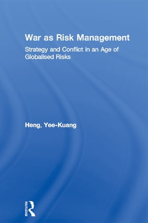 War as Risk Management Strategy and Conflict in an Age of Globalised Risks