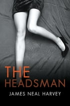 The Headsman by James Neal Harvey