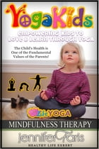 Yoga Kids: Empowering Kids to Love & Learn Through Yoga (Mindfulness Therapy) by Jennifer Faris