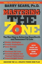 Mastering the Zone: The Next Step in Achieving SuperHealth by Barry Sears