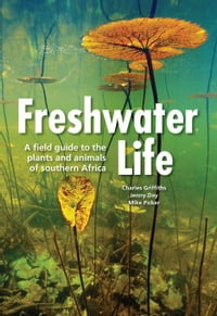 Freshwater Life: A field guide to the plants and animals of southern Africa