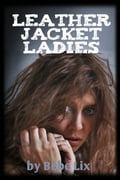 Leather Jacket Ladies (Lesbian Biker Gang Orgy Erotica) 58a22803-ba3a-4484-967c-c7705bc7748e