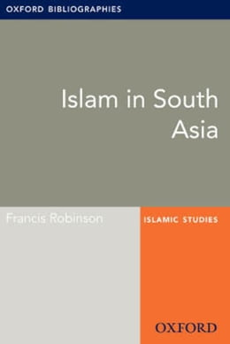 Book Islam in South Asia: Oxford Bibliographies Online Research Guide by Francis Robinson