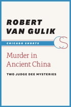 Murder in Ancient China: Two Judge Dee Mysteries by Robert van Gulik