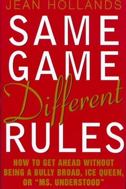 """Book Same Game, Different Rules: How to Get Ahead Without Being a Bully Broad, Ice Queen, or """"Ms… by Hollands, Jean"""