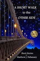 A Short Walk to the Other Side: A Collection of Short Stories